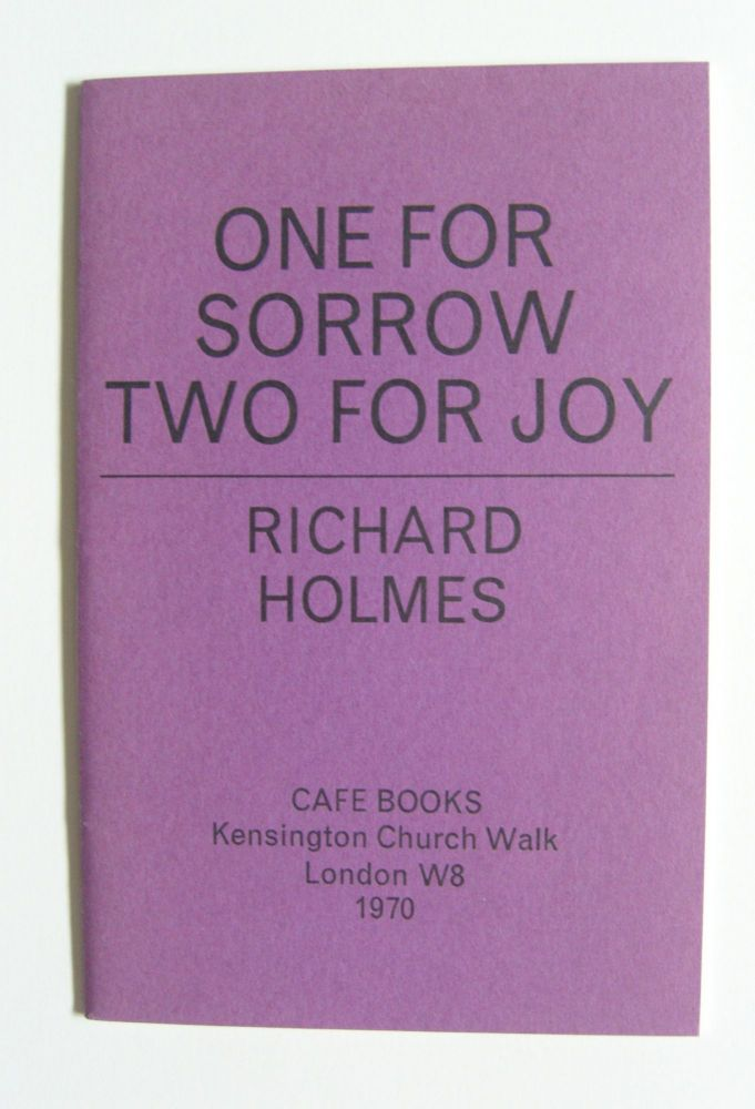 One for Sorrow Two for Joy [one of 25 signed copies]. Richard Holmes.