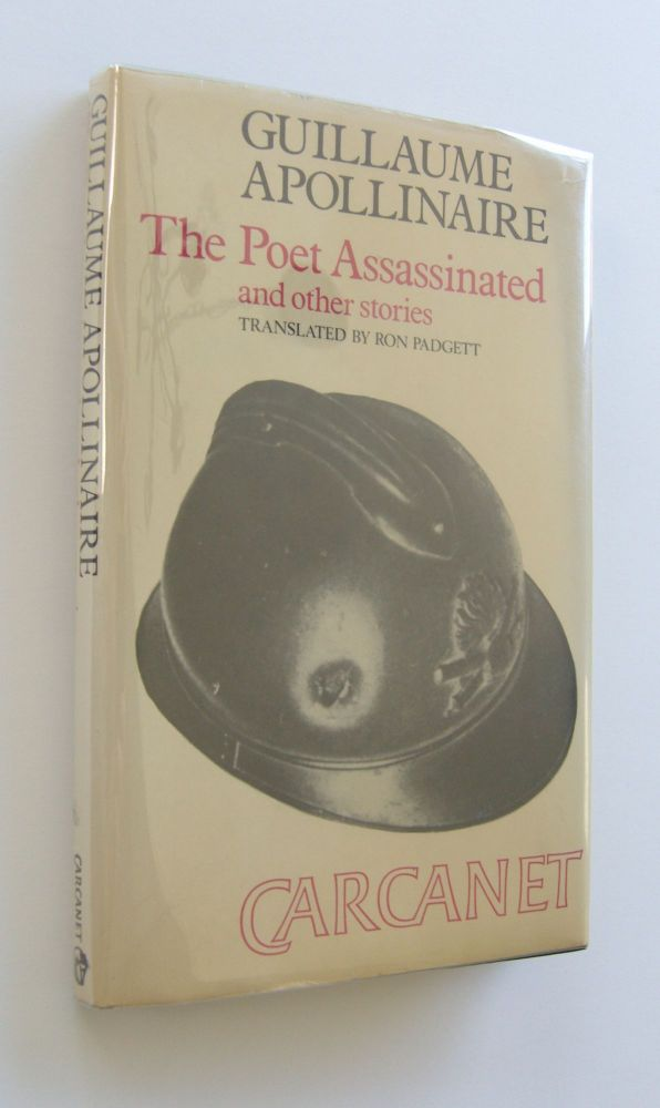 The Poet Assassinated and other Stories [signed by Padgett]. Guillaume Apollinaire, trans Ron Padgett.