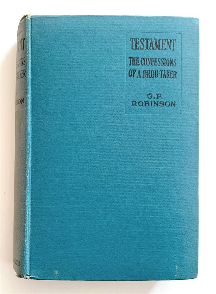 Testament. The Confessions of a Drug-Taker. DRUGS, G P. Robinson.