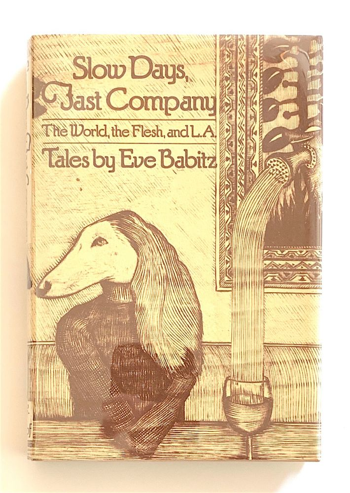 Slow Days, Fast Company. The World, Flesh, and L.A. [first edition, signed]. Eve Babitz.