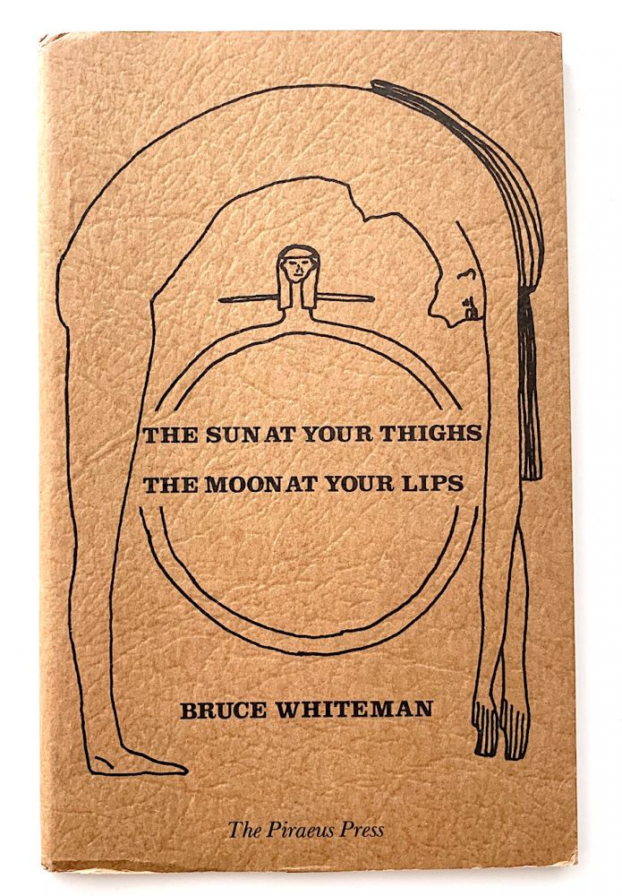 The Sun At Your Thighs, the Moon At Your Lips. Bruce Whiteman.
