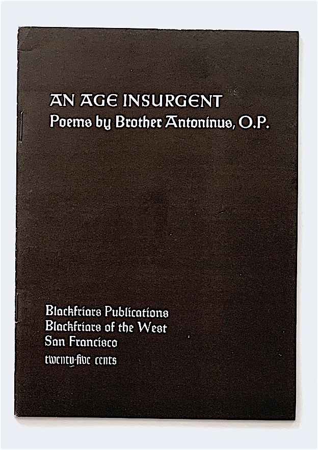 An Age Insurgent. Poems by Brother Antoninus, O.P. William Everson.