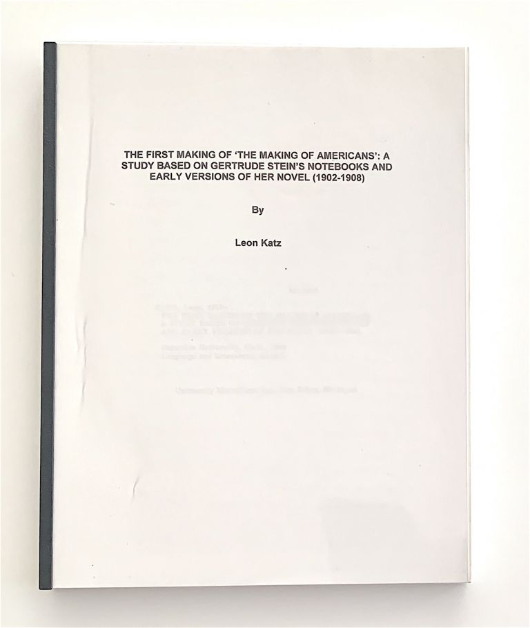 The First Making of 'The Making of Americans': A Study Based on Gertrude Stein's Notebooks and Early Versions of Her Novel (1902-1908). Gertrude Stein, Leon Katz.