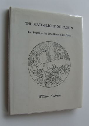 The Mate-Flight of Eagles: Two Poems on the Love-Death of the Cross. William Everson