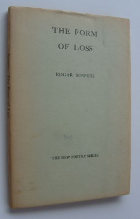 The Form of Loss [first edition, first issue]. Edgar Bowers
