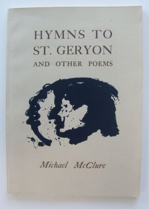 Hymns to St. Geryon and Other Poems [first edition, signed]. Michael McClure