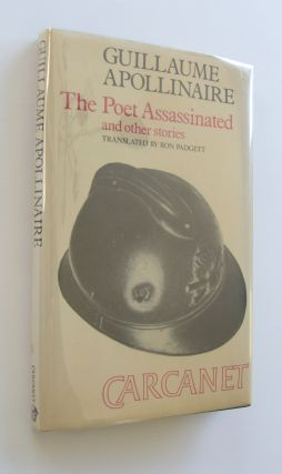 The Poet Assassinated and other Stories [signed by Padgett]. Guillaume Apollinaire, trans Ron...