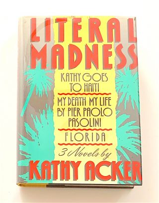 Literal Madness [first edition, signed]. Kathy Acker