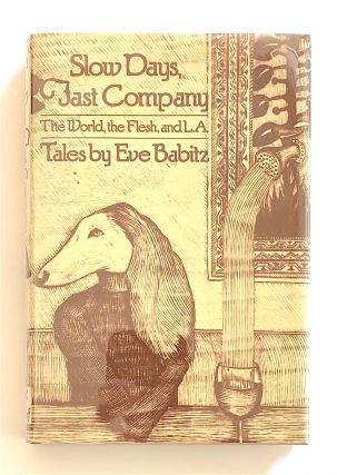 Slow Days, Fast Company. The World, Flesh, and L.A. [first edition, signed]. Eve Babitz