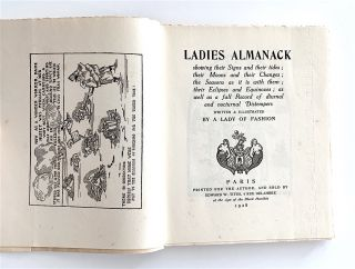 Ladies Almanack.; Showing their signs and their tides, their moons and their changes, the seasons as it is with them, their eclipses and equinoxes, as well as a full record of diurnal and nocturnal distempers. Written and illustrated by a Lady of Fashion.