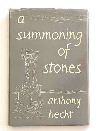 A Summoning of Stones. Anthony Hecht