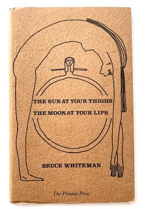 The Sun At Your Thighs, the Moon At Your Lips. Bruce Whiteman