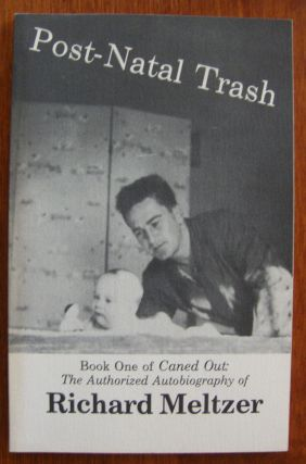 Post-Natal Trash: Book One of Caned Out, The Official Autobiography. Richard Meltzer
