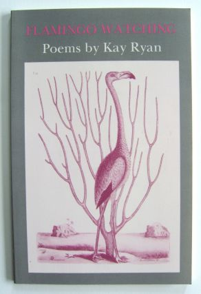 Flamingo Watching [first edition, inscribed]. Kay Ryan