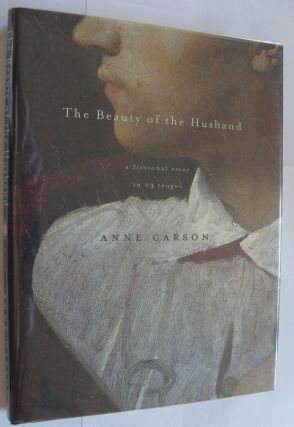 The Beauty of the Husband: A Fictional Essay in 29 Tangos [first edition, signed]. Anne Carson